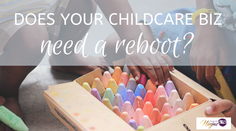 Off the record, you need to reboot your childcare business NOW