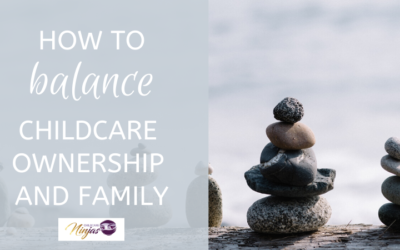 How to balance the world of childcare ownership and family