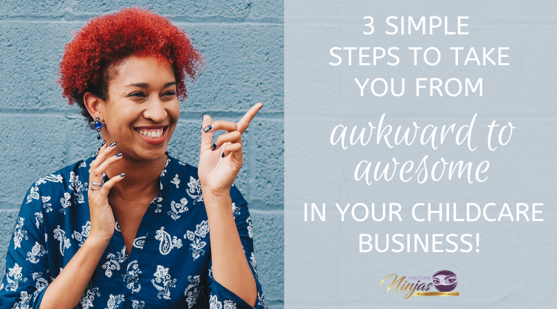Go from awkward to awesome in your childcare business!