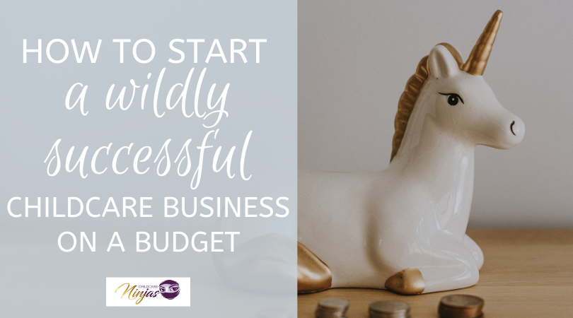 How to start a wildly successful childcare business on a budget