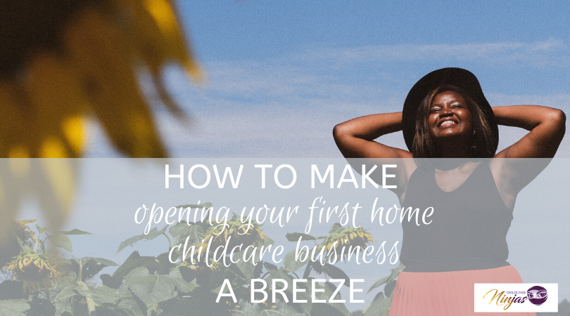 How to make opening your first home childcare business a breeze