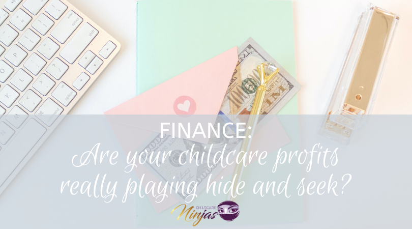 Finance: Are your childcare profits really playing hide and seek?