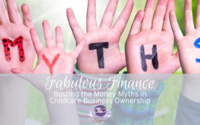 Fabulous Finances: Money Myths in Childcare Business