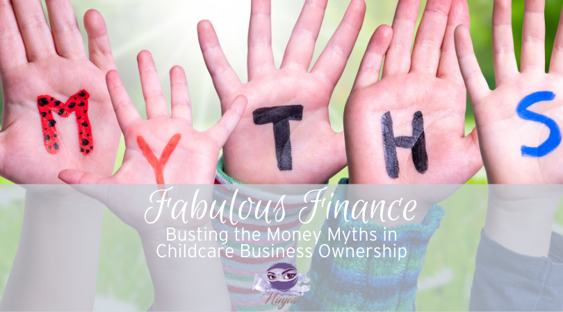 Fabulous Finances: Money Myths in Childcare Business