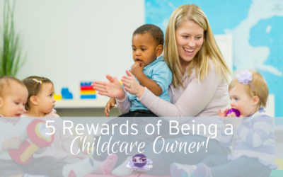 5 Rewards of Being a Childcare Owner