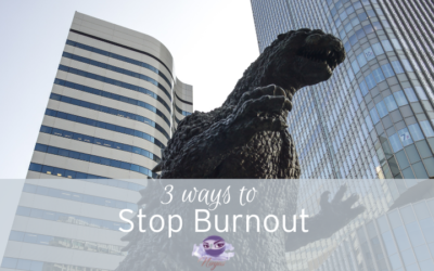 3 ways to keep the burnout monster at bay!