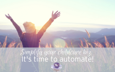Simplify! Automate your childcare business TODAY!